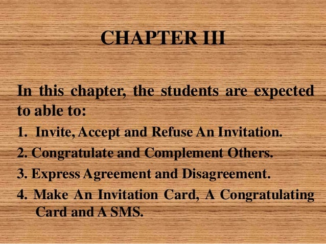 CHAPTER III In this chapter, the students are expected to able to: 1. Invite, Accept and Refuse An Invitation. 2. Congratu...