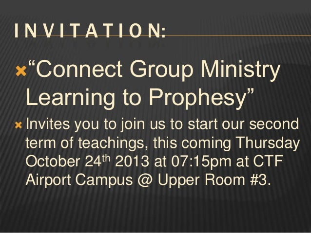 "I N V I T A T I O N: ""Connect  Group Ministry Learning to Prophesy""   Invites  you to join us to start our second term o..."