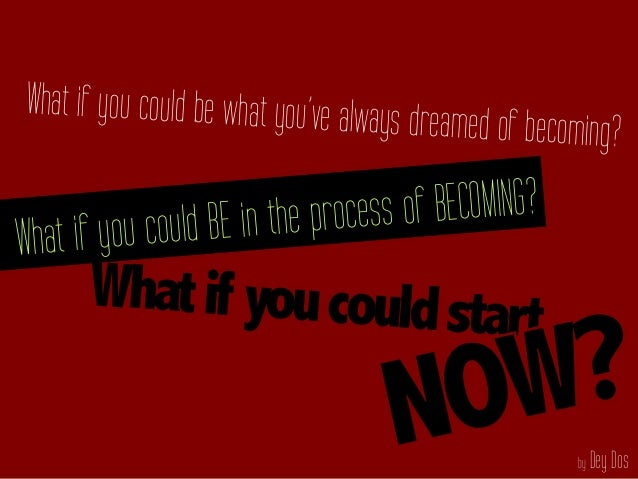 by Dey Dos Whatif youcouldstart What if you could be what you've always dreamed of becoming? What if you could BE in the p...