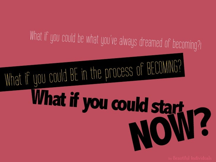 What if you could be what you've always dre                                               amed of becoming?ı              ...