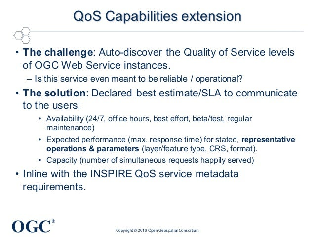 OGC ® QoS Capabilities extension • The challenge: Auto-discover the Quality of Service levels of OGC Web Service instances...
