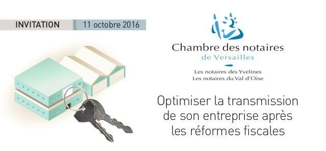 Optimiser la transmission de son entreprise après les réformes fiscales INVITATION 11 octobre 2016