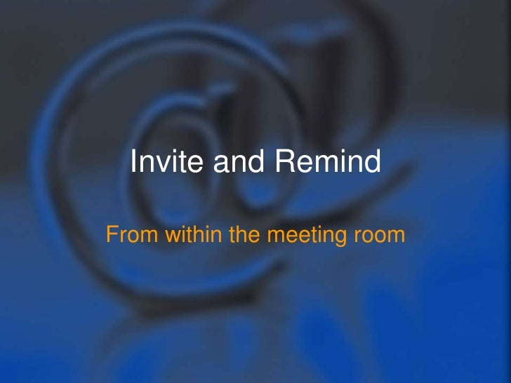 Invite and RemindFrom within the meeting room