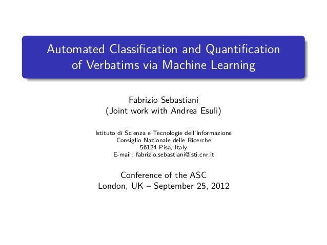 Automated Classification and Quantification of Verbatims via Machine Learning Fabrizio Sebastiani (Joint work with Andrea Es...