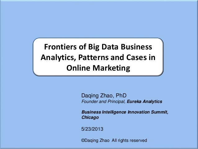 Daqing Zhao, PhD Founder and Principal, Eureka Analytics Business Intelligence Innovation Summit, Chicago 5/23/2013 ©Daqin...