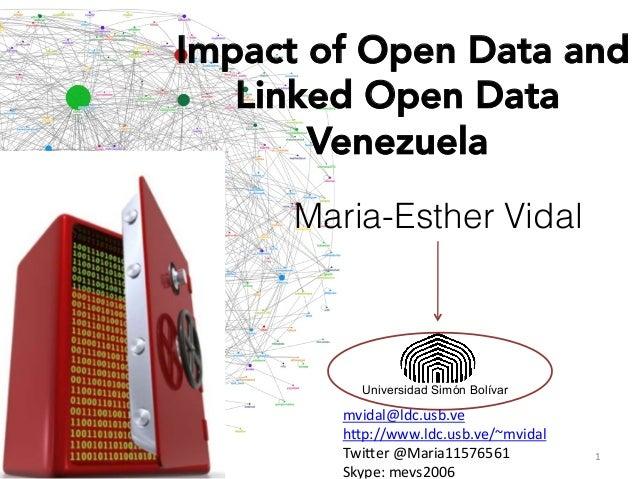 Impact of Open Data and Linked Open Data Venezuela  Maria-Esther Vidal  Universidad Simón Bolívar  mvidal@ldc.usb.ve   h...