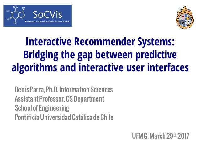 Interactive Recommender Systems: Bridging the gap between predictive algorithms and interactive user interfaces DenisParra...