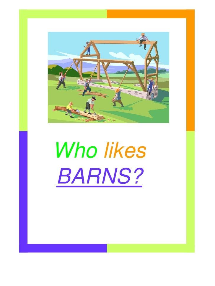 Who likes BARNS?
