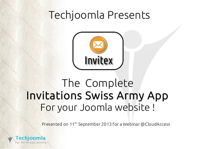 Techjoomla Presents The Complete Invitations Swiss Army App For your Joomla website ! Presented on 11th September 2013 for...