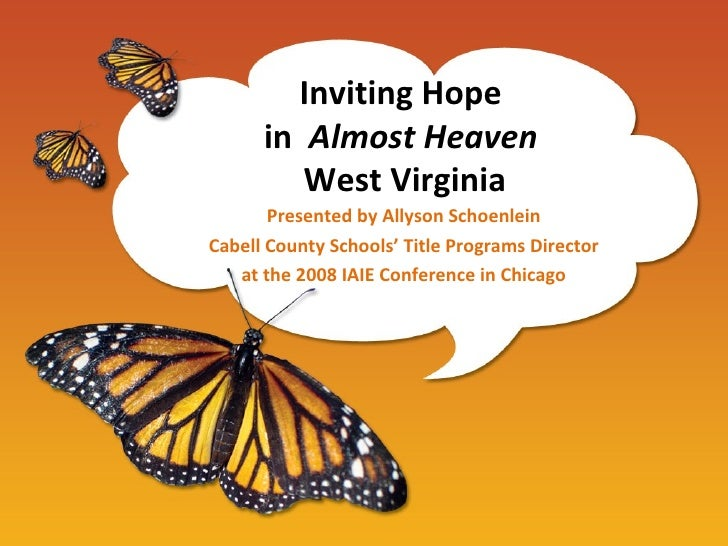 Inviting Hope  in  Almost Heaven  West Virginia Presented by Allyson Schoenlein Cabell County Schools' Title Programs Dire...