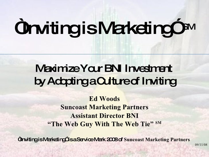 """"""" Inviting is Marketing""""  SM Maximize Your BNI Investment  by Adopting a Culture of Inviting Ed Woods Suncoast Marketing P..."""