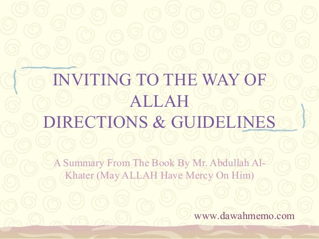 INVITING TO THE WAY OFALLAHDIRECTIONS & GUIDELINESA Summary From The Book By Mr. Abdullah Al-Khater (May ALLAH Have Mercy ...