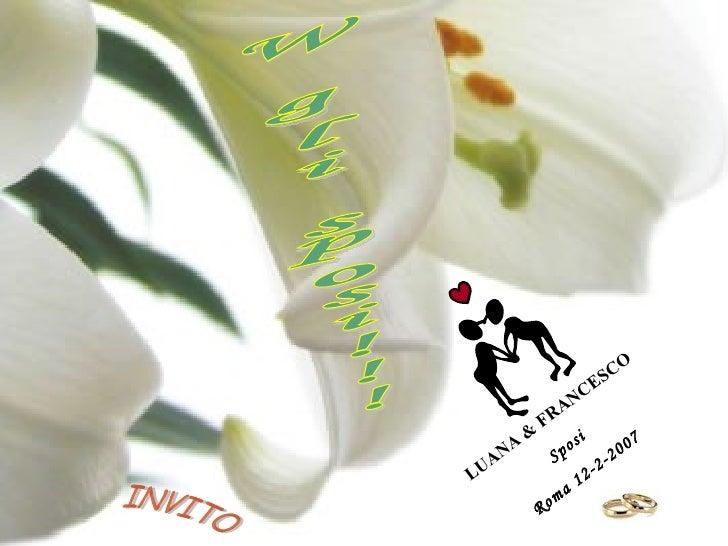 W gli sposi!!! INVITO LUANA & FRANCESCO Sposi Roma 12-2-2007