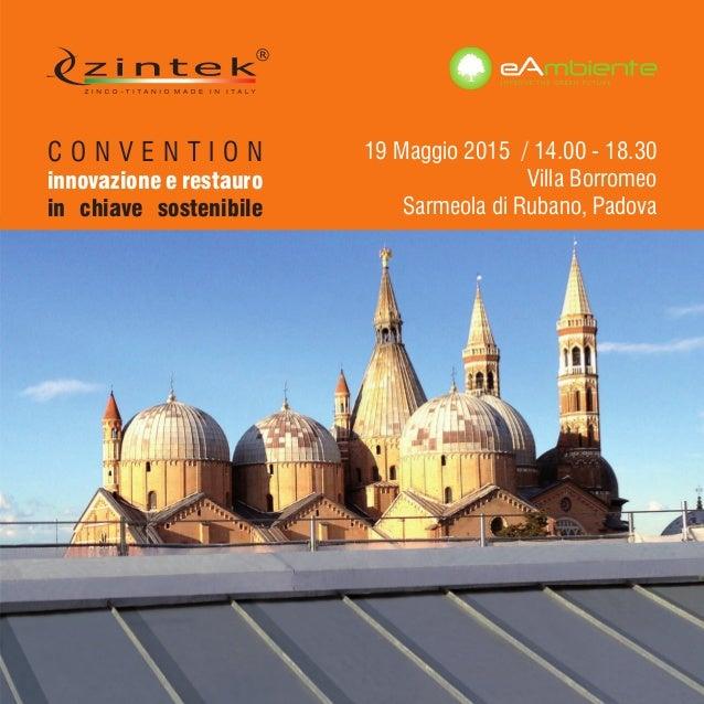 C O N V E N T I O N innovazione e restauro in chiave sostenibile 19 Maggio 2015 / 14.00 - 18.30 Villa Borromeo Sarmeola di...