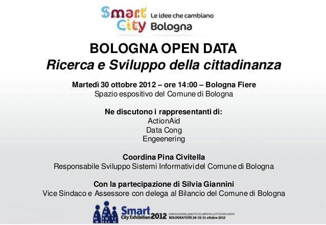BOLOGNA OPEN DATARicerca e Sviluppo della cittadinanza        Martedì 30 ottobre 2012 – ore 14:00 – Bologna Fiere         ...