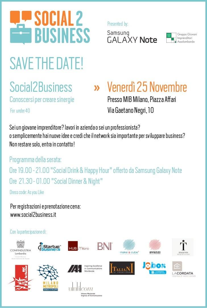 Presented by:SAVE THE DATE!Social2Business                             » Venerdì 25 NovembreConoscersi per creare sinergie...