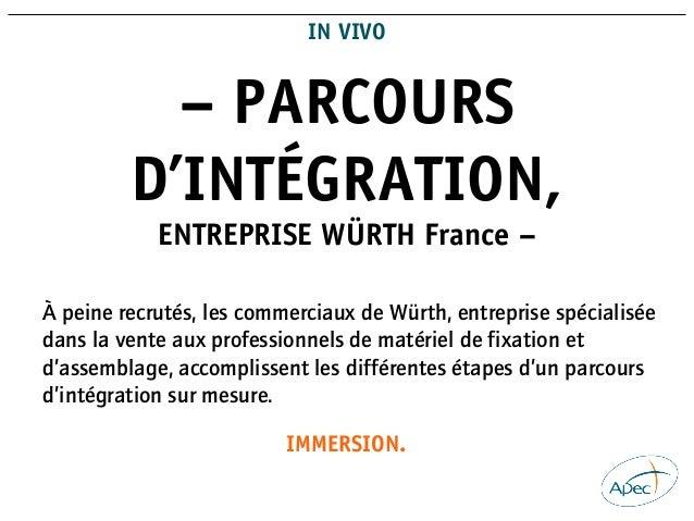 – PARCOURS D'INTÉGRATION, ENTREPRISE WÜRTH France – IN VIVO À peine recrutés, les commerciaux de Würth, entreprise spécial...