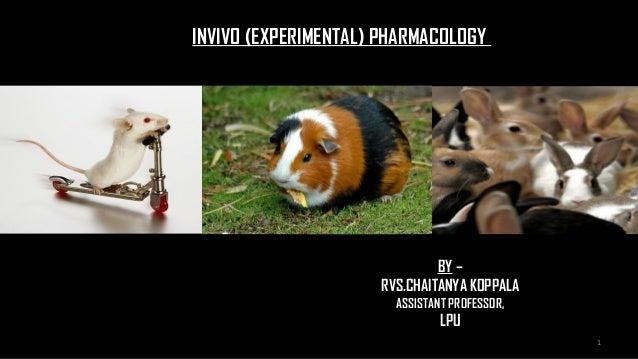 INVIVO (EXPERIMENTAL) PHARMACOLOGY BY – RVS.CHAITANYA KOPPALA ASSISTANT PROFESSOR, LPU 1