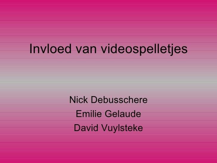 Invloed van videospelletjes Nick Debusschere Emilie Gelaude David Vuylsteke