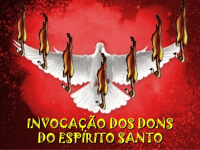 INVOCAÇÃO DOS DONSINVOCAÇÃO DOS DONS DO ESPÍRITO SANTODO ESPÍRITO SANTO