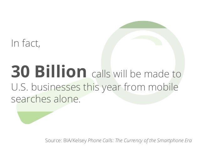 And businesses will spend over  $64  Billion  to generate calls.  Source: BIA/Kelsey Phone Calls: The Currency of the Smar...