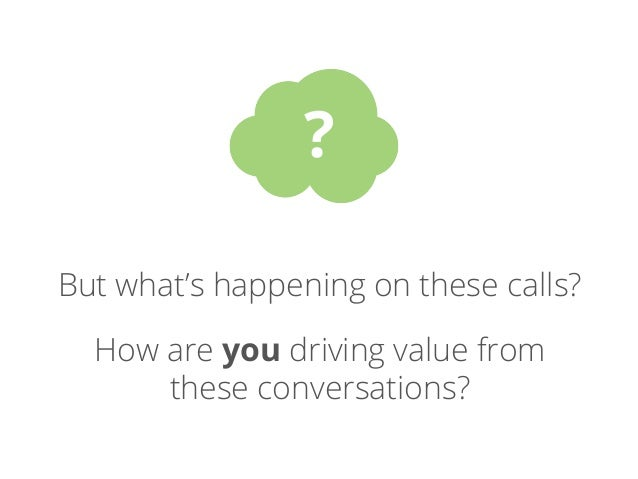 Here are 6 ways to  tap into the goldmine  of insights from  phone conversations.
