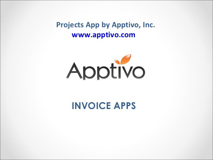Projects App by Apptivo, Inc. www.apptivo.com   INVOICE APPS