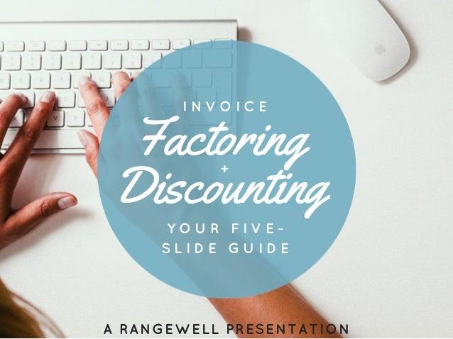 Factoring Discounting + I N V O I C E Y O U R  F I V E - S L I D E  G U I D E ARANGEWELLPRESENTATION