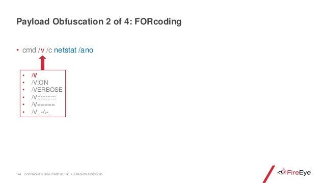 144 • cmd /v /c netstat /ano • /V • /V:ON • /VERBOSE • /V::::::::::: • /V===== • /V_-/-_ Payload Obfuscation 2 of 4: FORco...