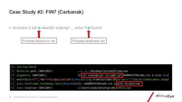 • cmd.exe /c set x=wscript /e:jscript … echo %x%|cmd 18 Case Study #3: FIN7 (Carbanak) Process-level env var Process-level...