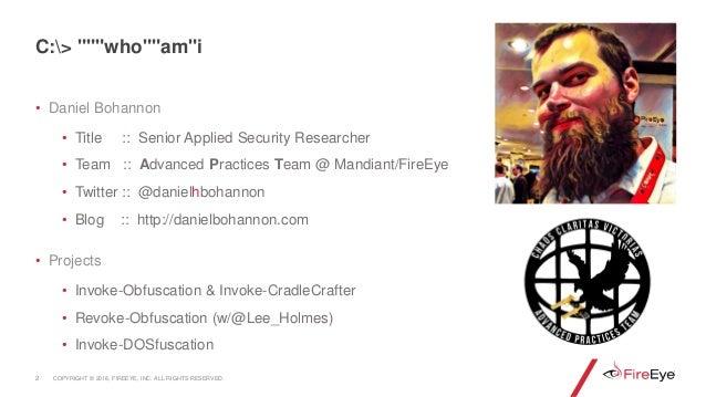 • Daniel Bohannon • Title :: Senior Applied Security Researcher • Team :: Advanced Practices Team @ Mandiant/FireEye • Twi...