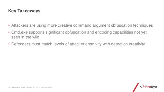 • Attackers are using more creative command argument obfuscation techniques • Cmd.exe supports significant obfuscation and...