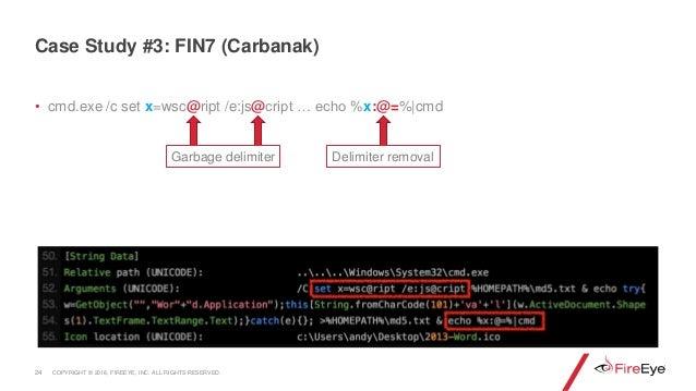 • cmd.exe /c set x=wsc@ript /e:js@cript … echo %x:@=%|cmd 24 Case Study #3: FIN7 (Carbanak) Garbage delimiter Delimiter re...