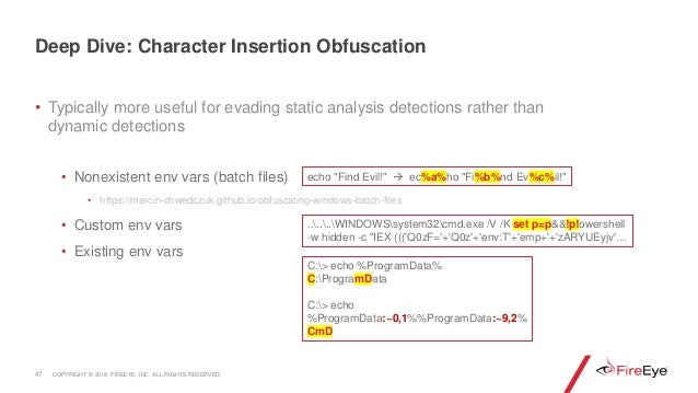 • Typically more useful for evading static analysis detections rather than dynamic detections • Nonexistent env vars (batc...