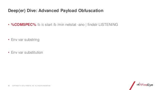 • %COMSPEC% /b /c start /b /min netstat -ano | findstr LISTENING • Env var substring • Env var substitution 56 Deep(er) Di...