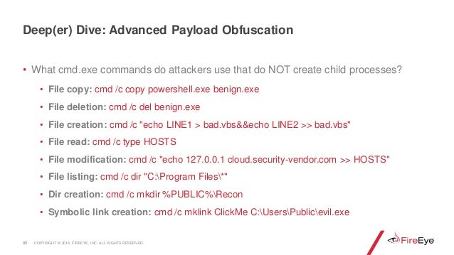 • What cmd.exe commands do attackers use that do NOT create child processes? • File copy: cmd /c copy powershell.exe benig...