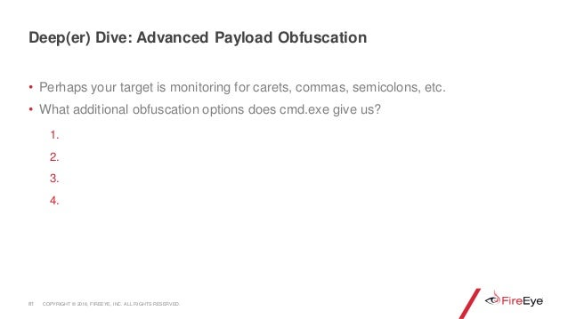 • Perhaps your target is monitoring for carets, commas, semicolons, etc. • What additional obfuscation options does cmd.ex...