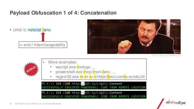 • cmd /c netstat /ano 91 – and / interchangeability • More examples: • wscript.exe -nologo … • powershell.exe /nop /noni /...