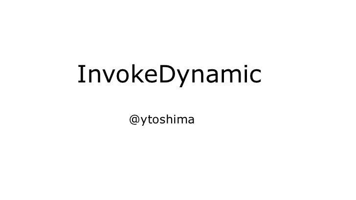 InvokeDynamic   @ytoshima