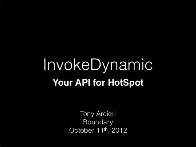 InvokeDynamic Your API for HotSpot       Tony Arcieri        Boundary    October 11th, 2012