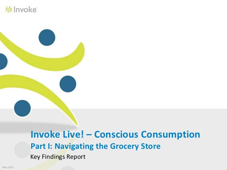 Invoke Live! – Conscious Consumption           Part I: Navigating the Grocery Store           Key Findings ReportMay 2012