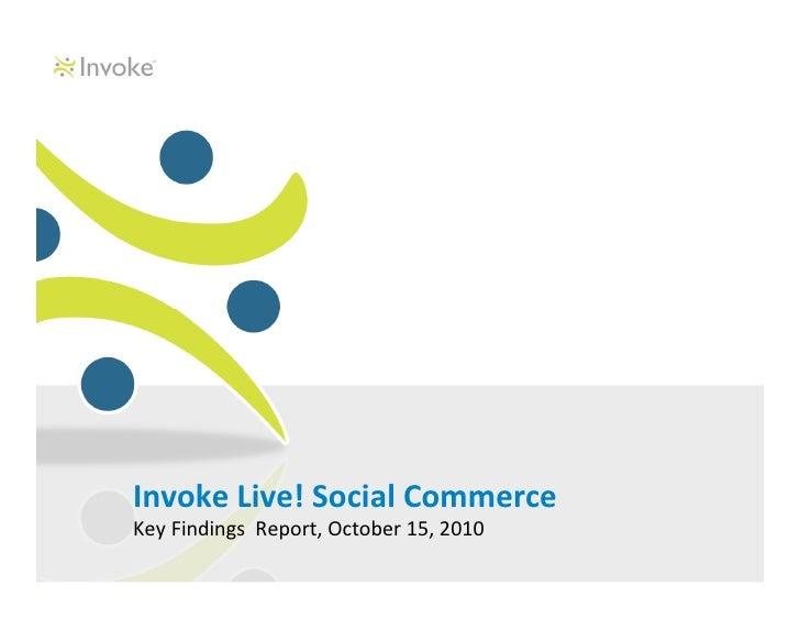 Invoke Live! Social CommerceKey Findings Report, October 15, 2010