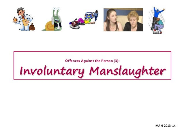 Offences Against the Person (3): Involuntary Manslaughter MAH 2013-14