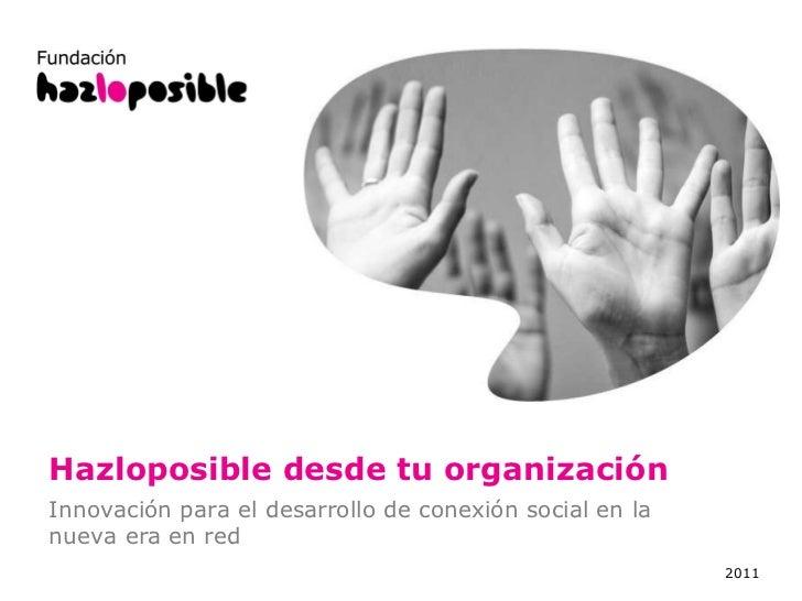 Hazloposible desde tu organización 2011 Innovación para el desarrollo de conexión social en la nueva era en red