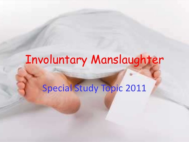 Involuntary Manslaughter<br />Special Study Topic 2011<br />