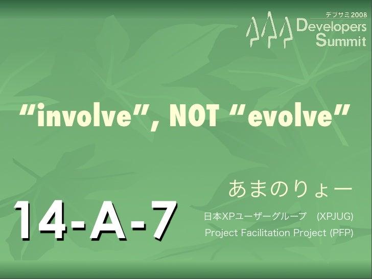 """""""involve"""", NOT """"evolve""""   14-A-7"""