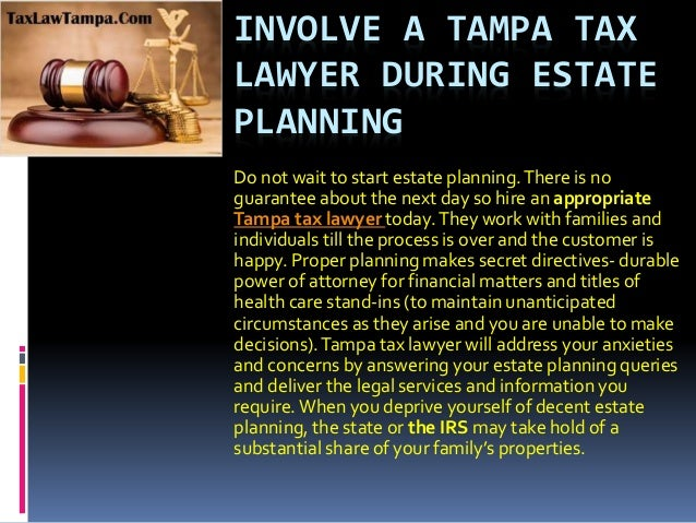 INVOLVE A TAMPA TAX LAWYER DURING ESTATE PLANNING Do not wait to start estate planning.There is no guarantee about the nex...