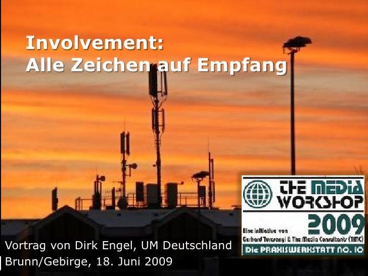 Involvement:    Alle Zeichen auf Empfang     Vortrag von Dirk Engel, UM Deutschland Brunn/Gebirge, 18. Juni 2009
