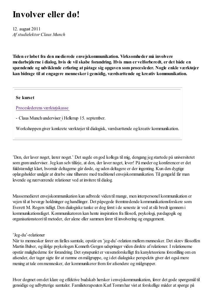 Involver eller dø!12. august 2011Af studielektor Claus MunchTiden er løbet fra den medierede envejskommunikation. Virksomh...